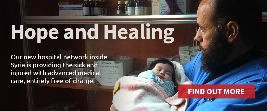 Hope and Healing: Our new hospital network inside Syria is providing the sick and injured with advanced medical care, entirely free of charge.